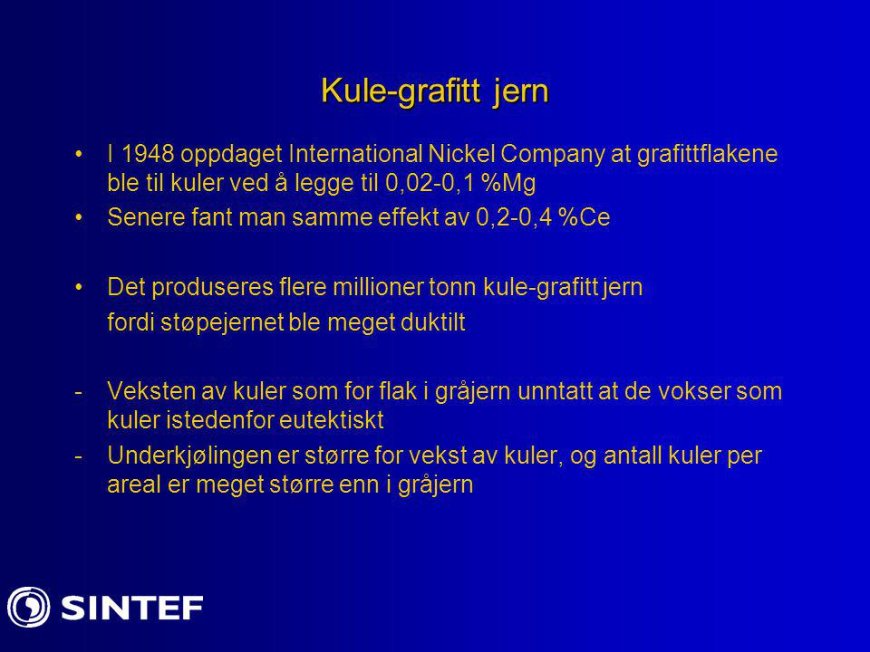 Kule-grafitt jern I 1948 oppdaget International Nickel Company at grafittflakene ble til kuler ved å legge til 0,02-0,1 %Mg.