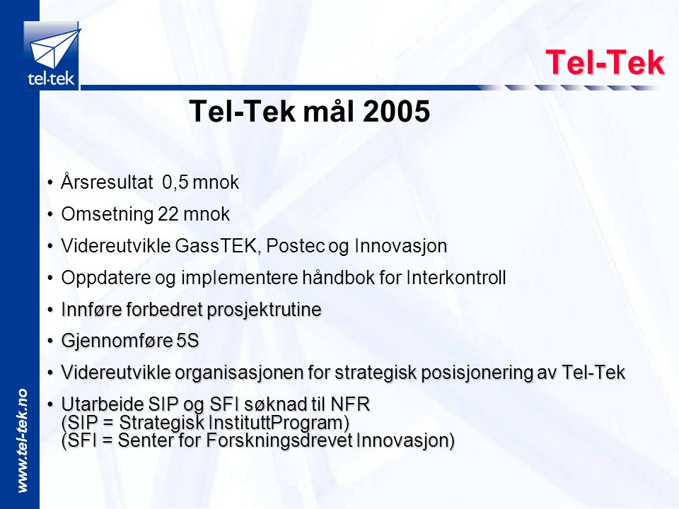 Tel-Tek Tel-Tek mål 2005 Årsresultat 0,5 mnok Omsetning 22 mnok