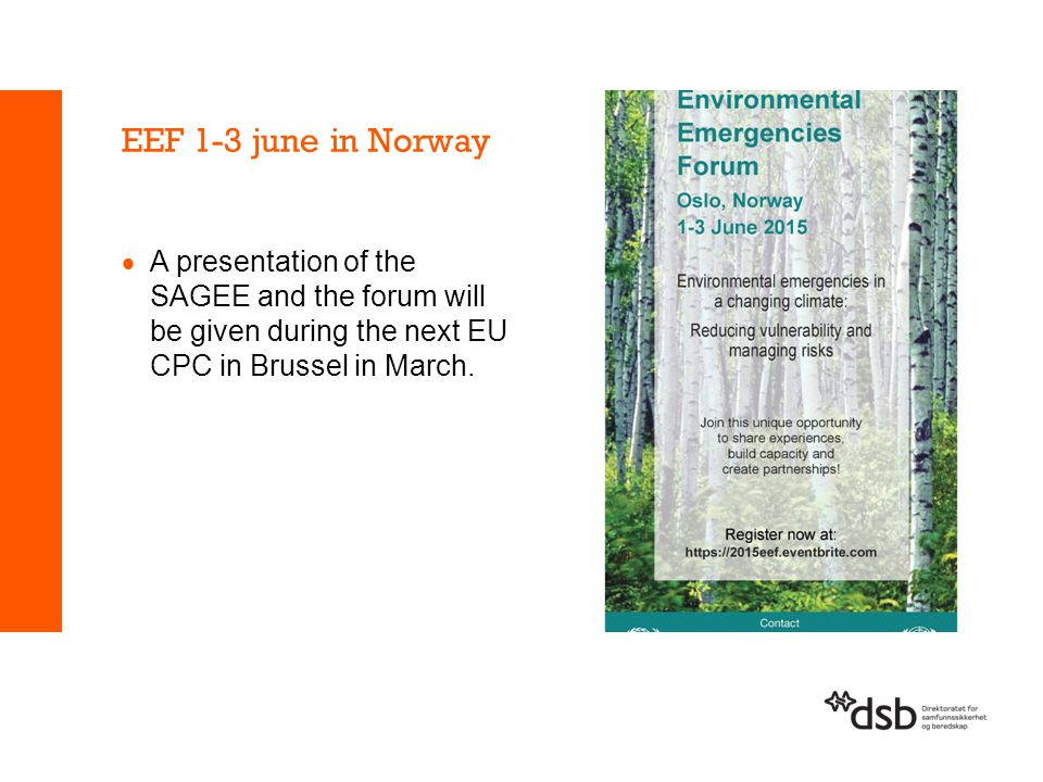 EEF 1-3 june in Norway A presentation of the SAGEE and the forum will be given during the next EU CPC in Brussel in March.