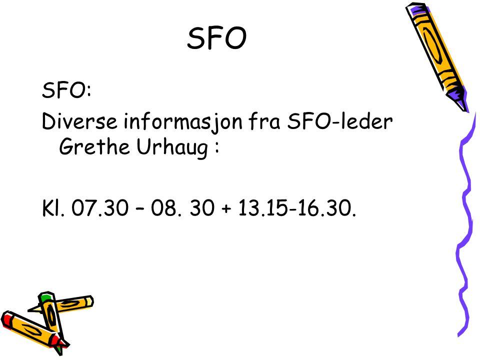 SFO SFO: Diverse informasjon fra SFO-leder Grethe Urhaug :