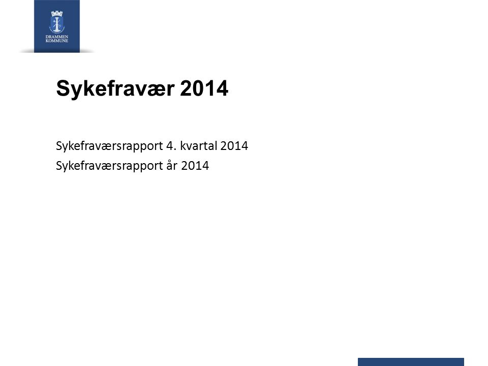 Sykefraværsrapport 4. kvartal 2014 Sykefraværsrapport år 2014