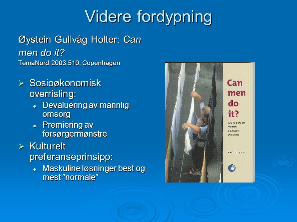 Videre fordypning Øystein Gullvåg Holter: Can men do it