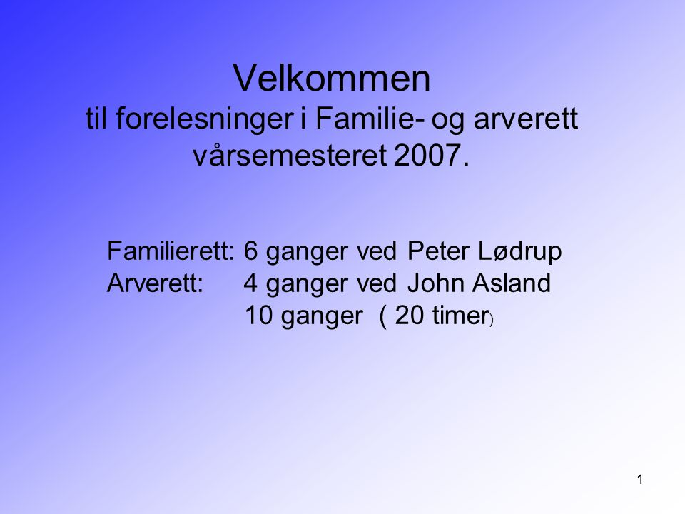 Velkommen til forelesninger i Familie- og arverett vårsemesteret 2007.