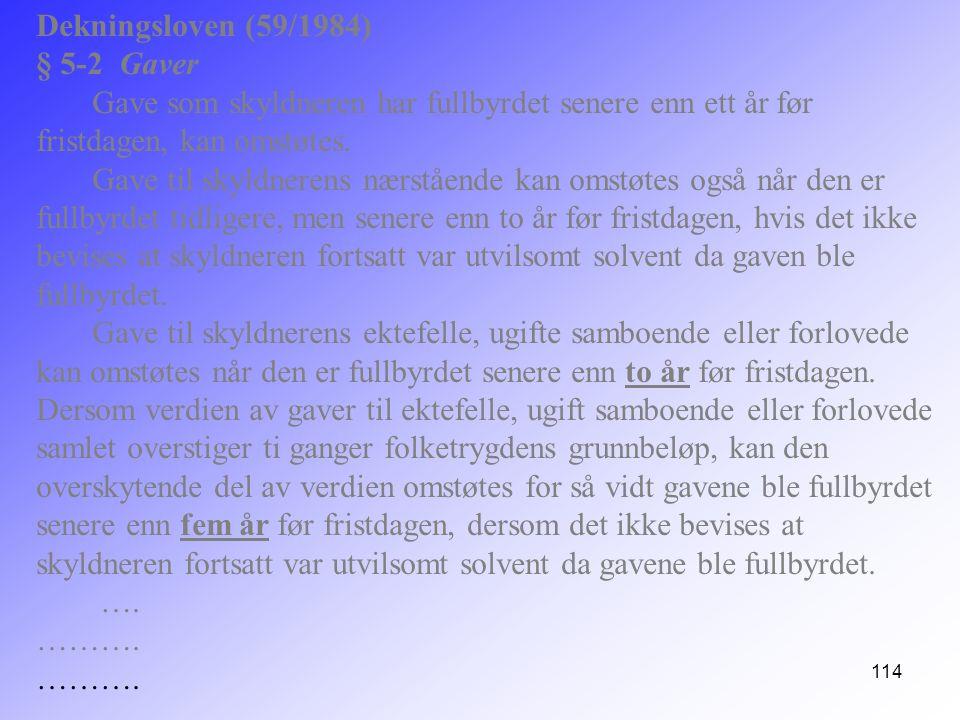 Dekningsloven (59/1984) § 5-2 Gaver. Gave som skyldneren har fullbyrdet senere enn ett år før fristdagen, kan omstøtes.