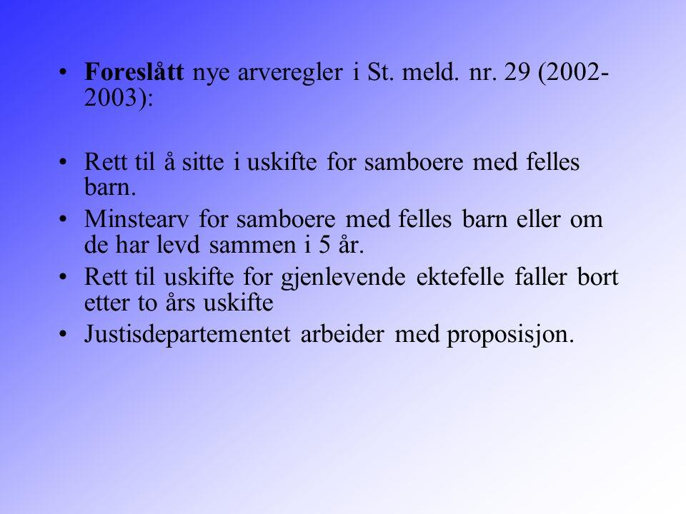 Foreslått nye arveregler i St. meld. nr. 29 (2002-2003):