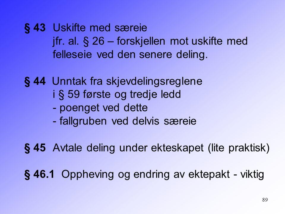 § 43. Uskifte med særeie. jfr. al. § 26 – forskjellen mot uskifte med