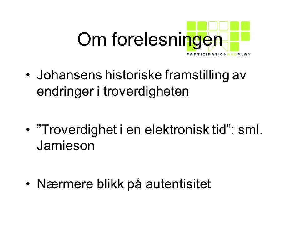 Om forelesningen Johansens historiske framstilling av endringer i troverdigheten. Troverdighet i en elektronisk tid : sml. Jamieson.
