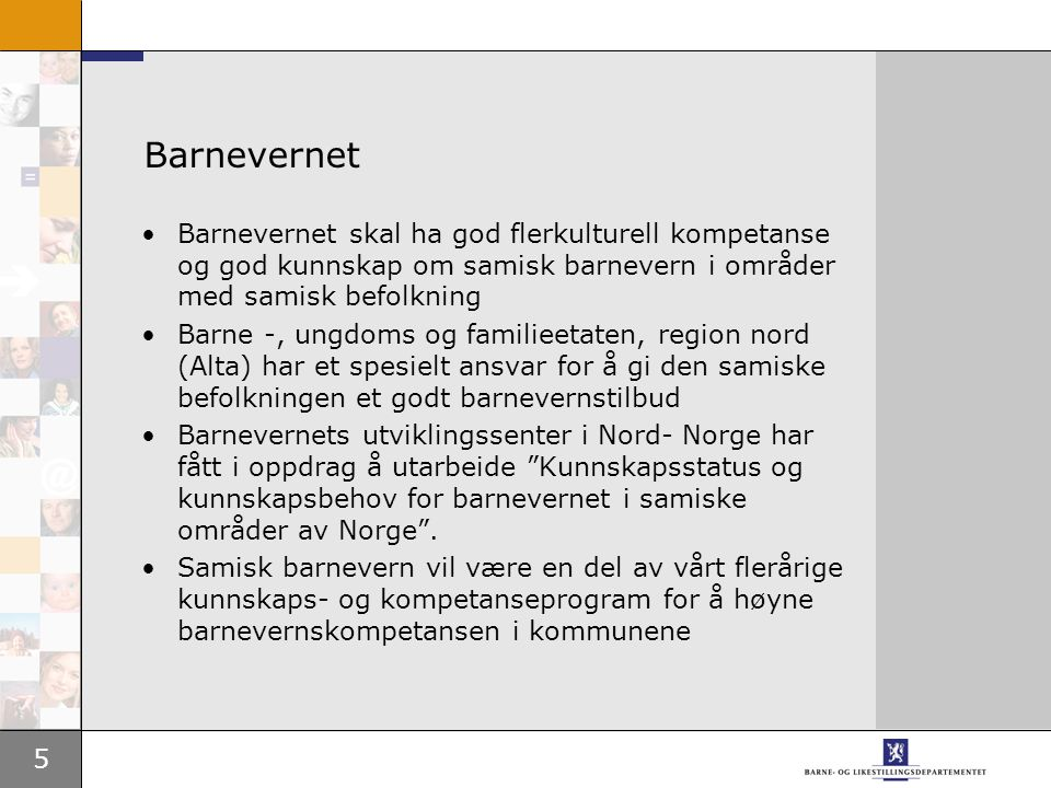 Barnevernet Barnevernet skal ha god flerkulturell kompetanse og god kunnskap om samisk barnevern i områder med samisk befolkning.