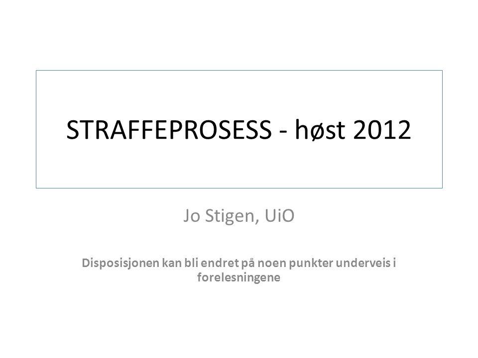STRAFFEPROSESS - høst 2012 Jo Stigen, UiO