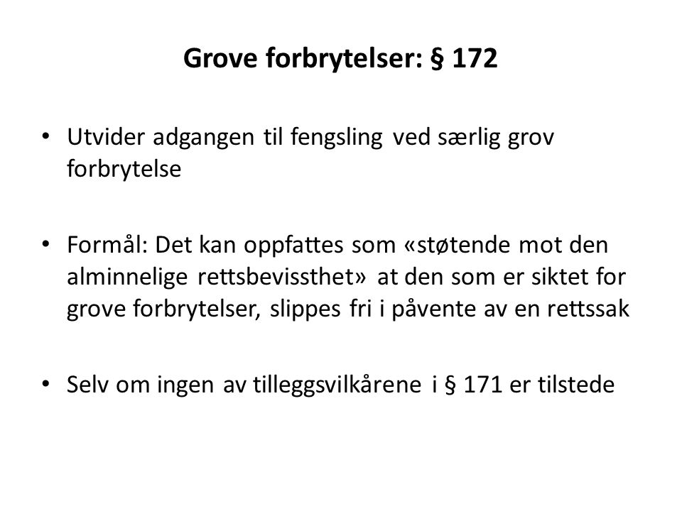 Grove forbrytelser: § 172 Utvider adgangen til fengsling ved særlig grov forbrytelse.