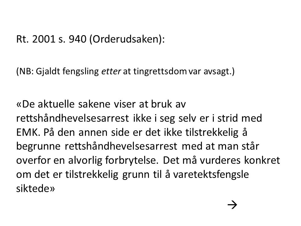 Rt. 2001 s. 940 (Orderudsaken): (NB: Gjaldt fengsling etter at tingrettsdom var avsagt.)