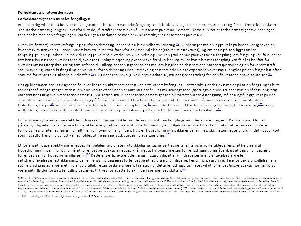 Forholdsmessighetsvurderingen Forholdsmessigheten av selve fengslingen Et alminnelig vilkår for å benytte et tvangsmiddel, herunder varetektsfengsling, er at bruk av tvangsmidlet «etter sakens art og forholdene ellers» ikke er «et uforholdsmessig inngrep» overfor siktede, jf.