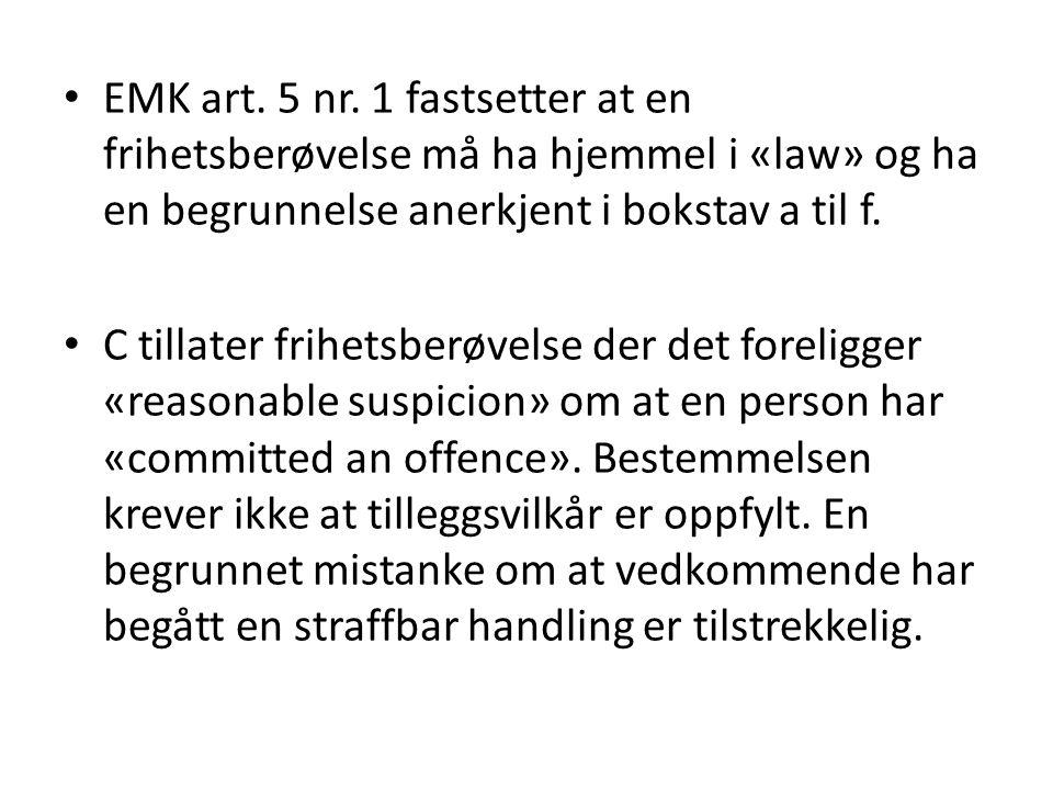 EMK art. 5 nr. 1 fastsetter at en frihetsberøvelse må ha hjemmel i «law» og ha en begrunnelse anerkjent i bokstav a til f.