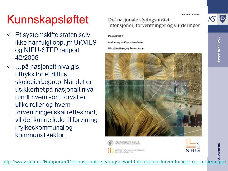 Kunnskapsløftet Et systemskifte staten selv ikke har fulgt opp, jfr UiO/ILS og NIFU-STEP rapport 42/2008.