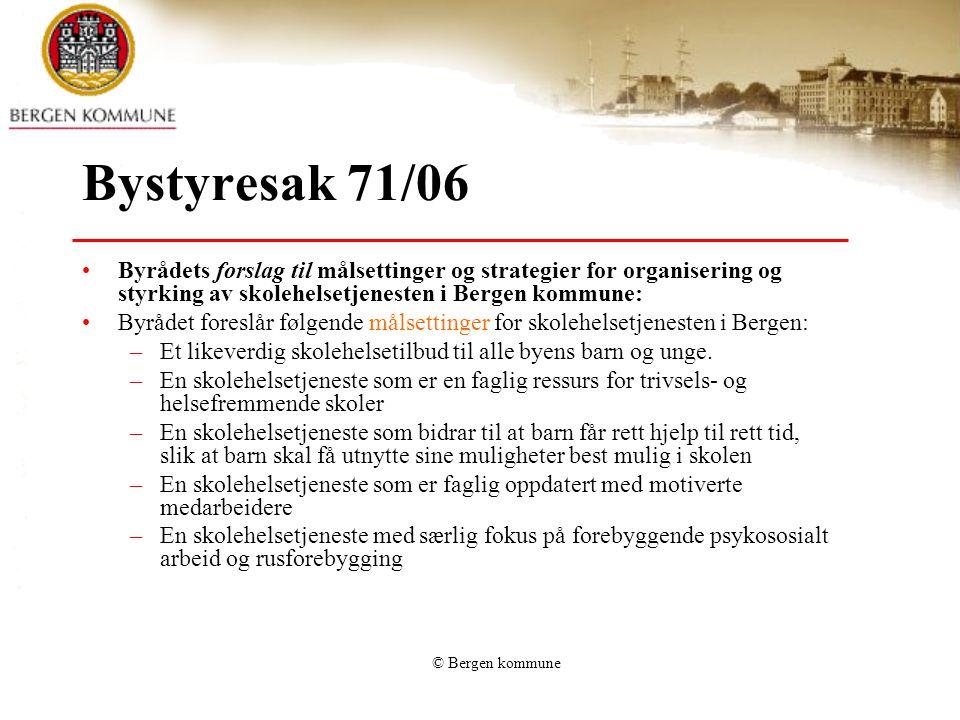 Bystyresak 71/06 Byrådets forslag til målsettinger og strategier for organisering og styrking av skolehelsetjenesten i Bergen kommune: