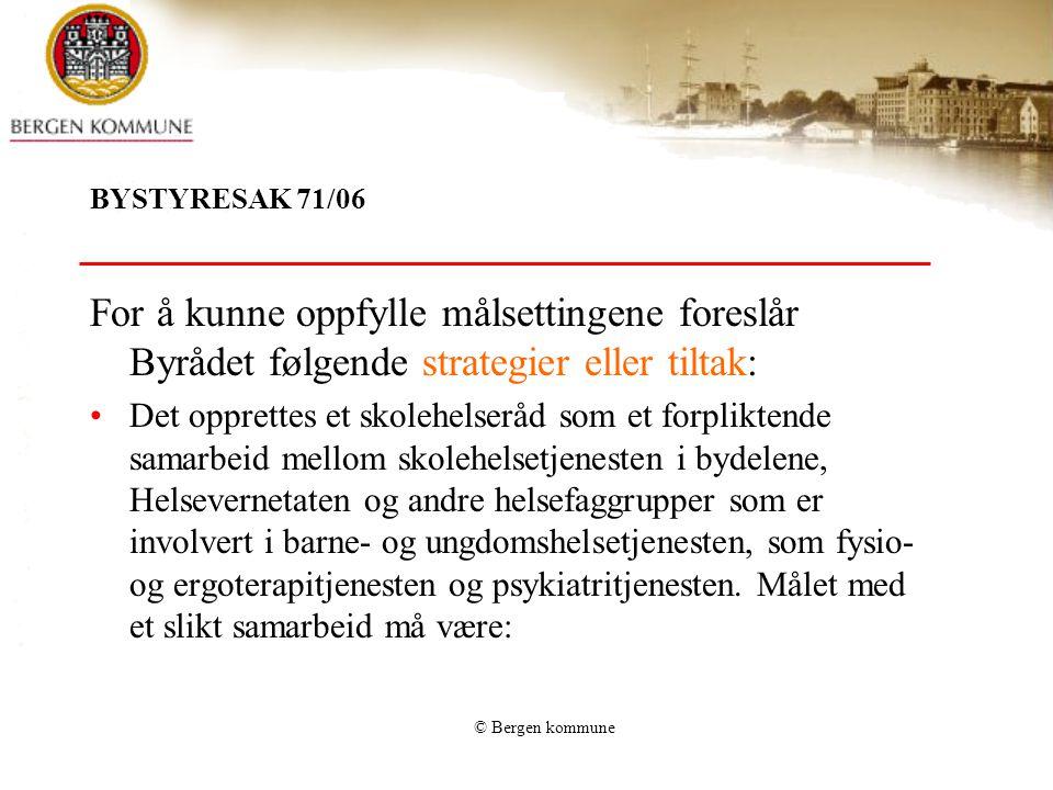 BYSTYRESAK 71/06 For å kunne oppfylle målsettingene foreslår Byrådet følgende strategier eller tiltak: