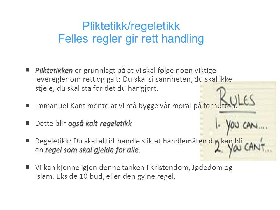 Pliktetikk/regeletikk Felles regler gir rett handling