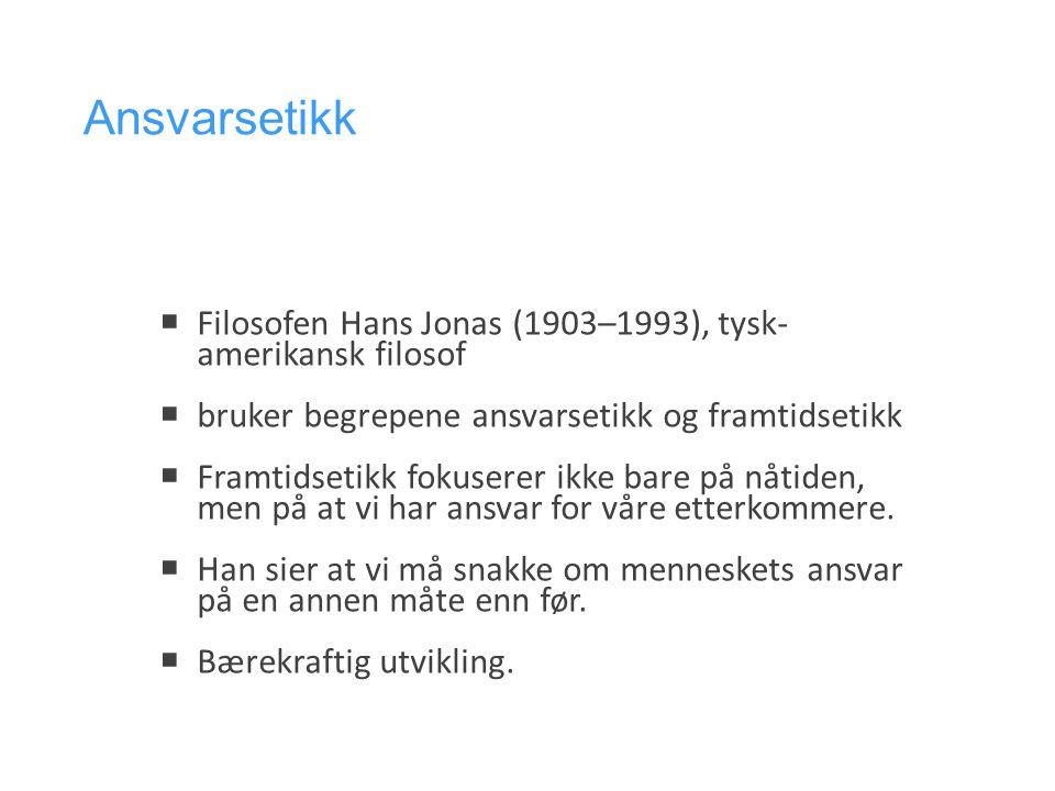 Ansvarsetikk Filosofen Hans Jonas (1903–1993), tysk-amerikansk filosof