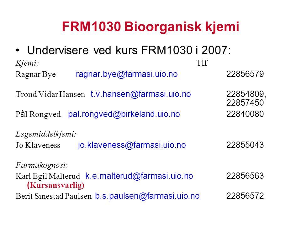 FRM1030 Bioorganisk kjemi Undervisere ved kurs FRM1030 i 2007: