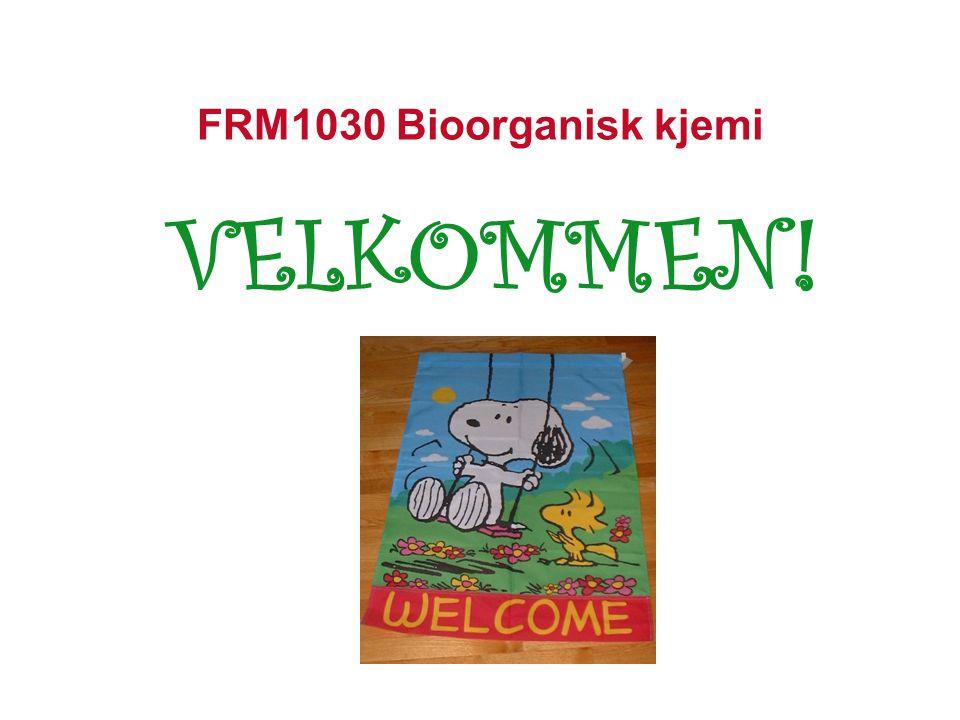 FRM1030 Bioorganisk kjemi VELKOMMEN!