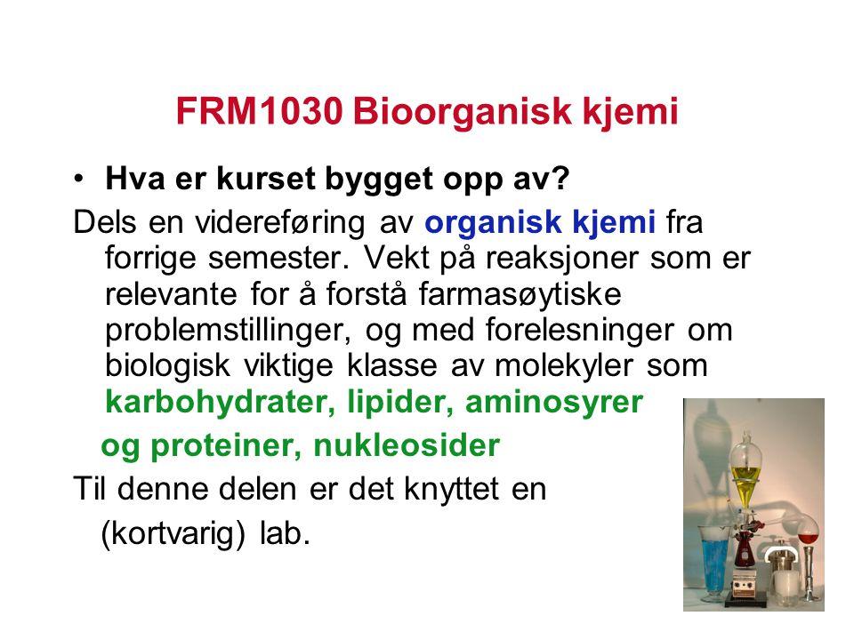 FRM1030 Bioorganisk kjemi Hva er kurset bygget opp av