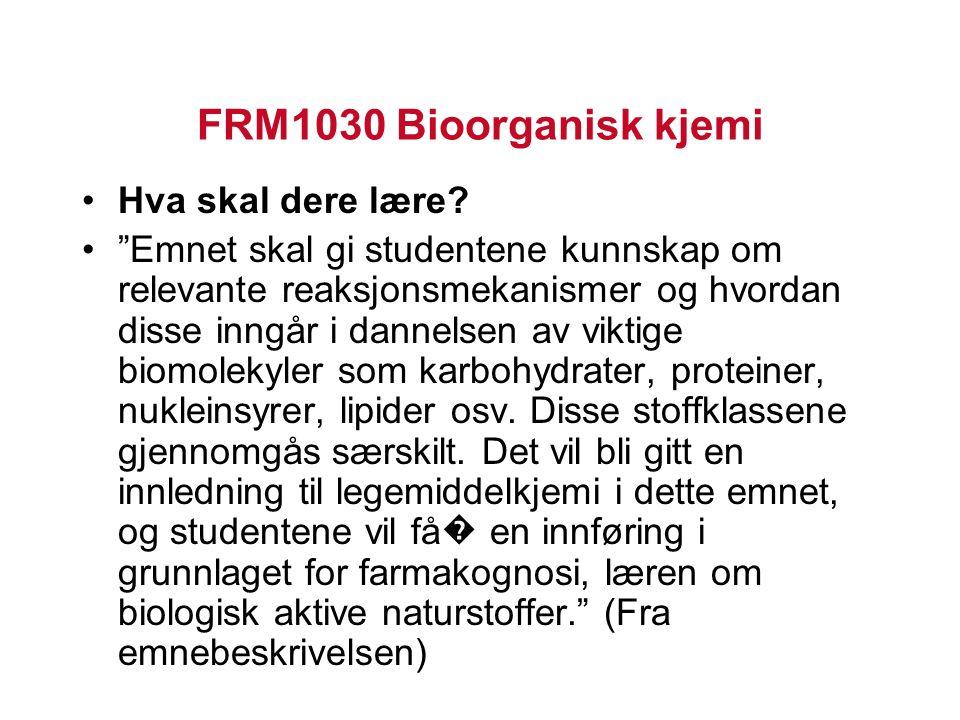 FRM1030 Bioorganisk kjemi Hva skal dere lære