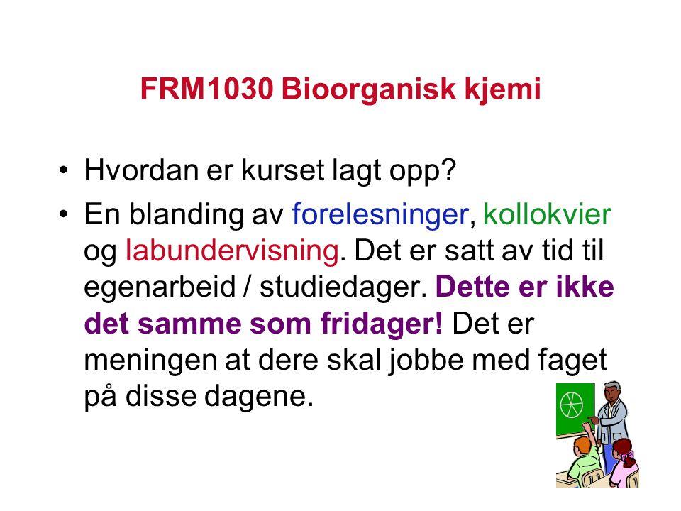 FRM1030 Bioorganisk kjemi Hvordan er kurset lagt opp