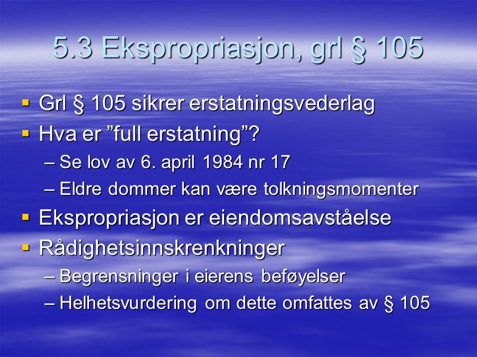 5.3 Ekspropriasjon, grl § 105 Grl § 105 sikrer erstatningsvederlag