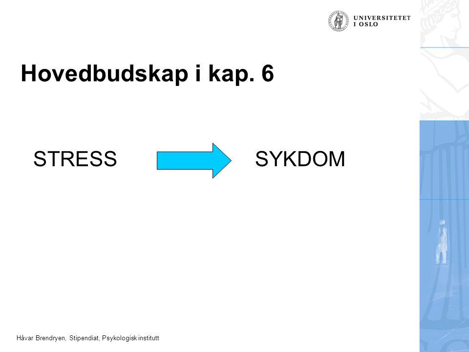Hovedbudskap i kap. 6 STRESS SYKDOM