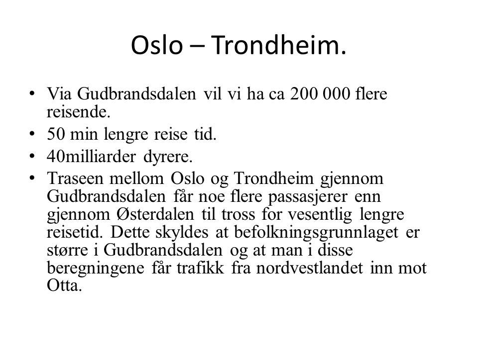 Oslo – Trondheim. Via Gudbrandsdalen vil vi ha ca 200 000 flere reisende. 50 min lengre reise tid.