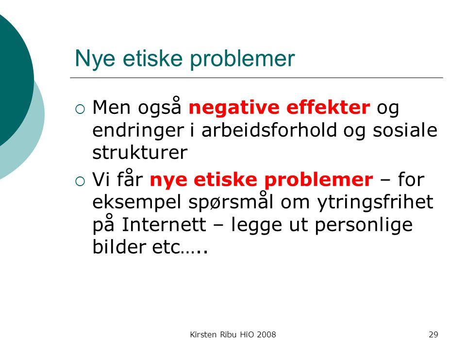 Nye etiske problemer Men også negative effekter og endringer i arbeidsforhold og sosiale strukturer.