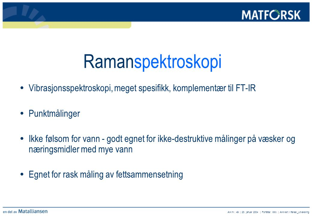 Ramanspektroskopi Vibrasjonsspektroskopi, meget spesifikk, komplementær til FT-IR. Punktmålinger.