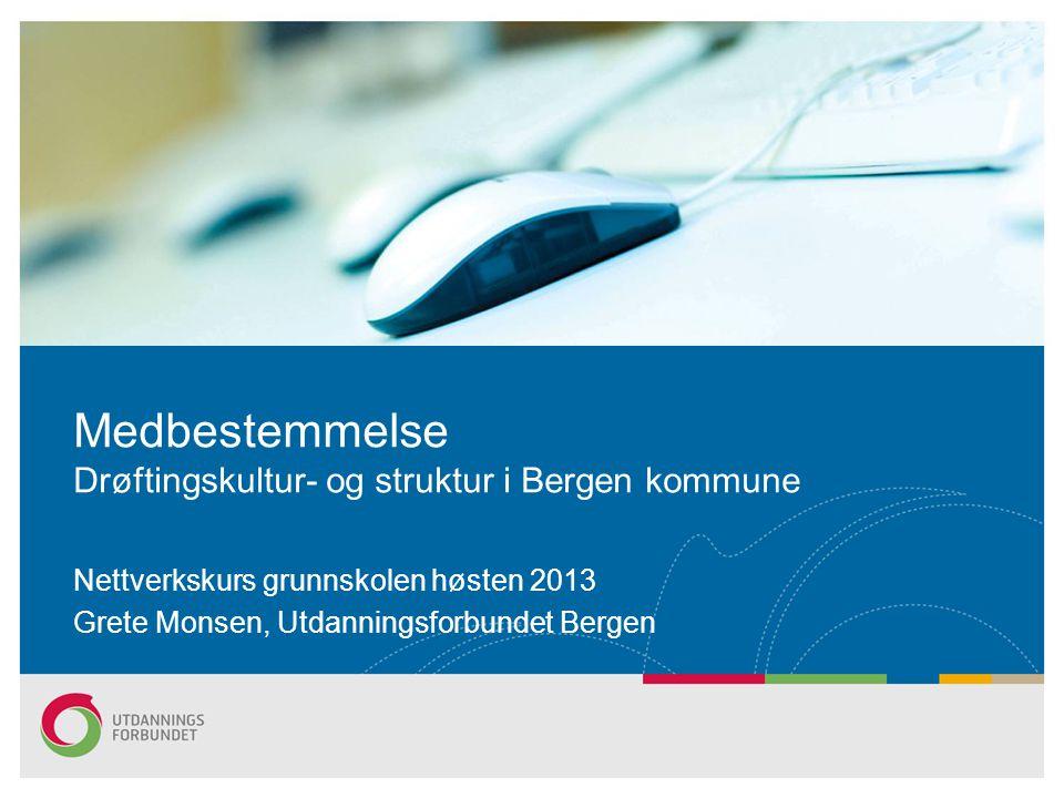 Medbestemmelse Drøftingskultur- og struktur i Bergen kommune