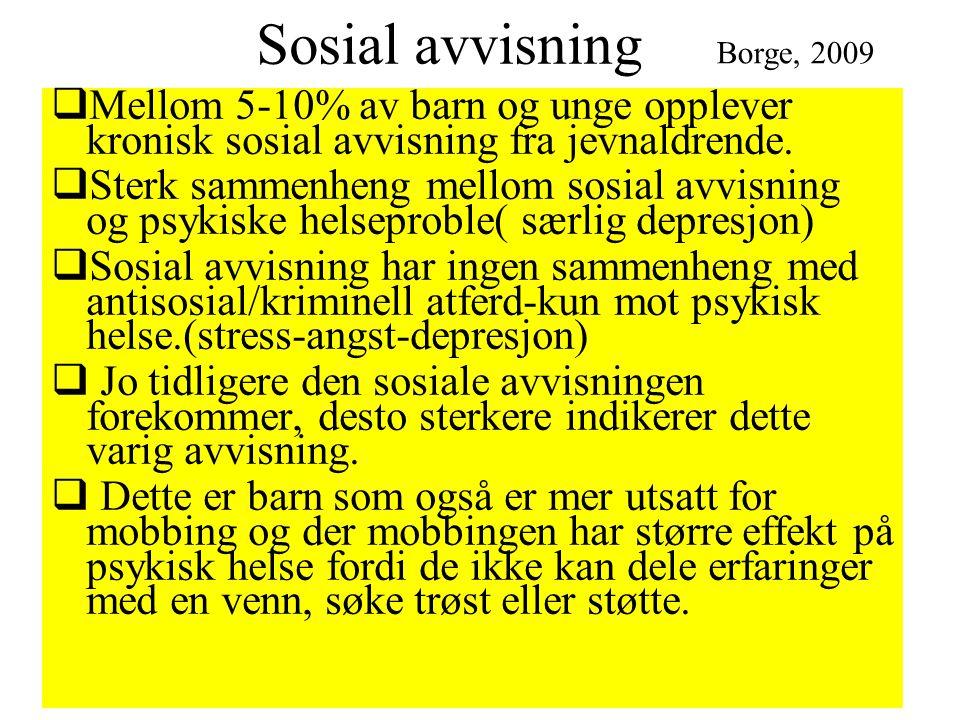 Sosial avvisning Borge, 2009. Mellom 5-10% av barn og unge opplever kronisk sosial avvisning fra jevnaldrende.