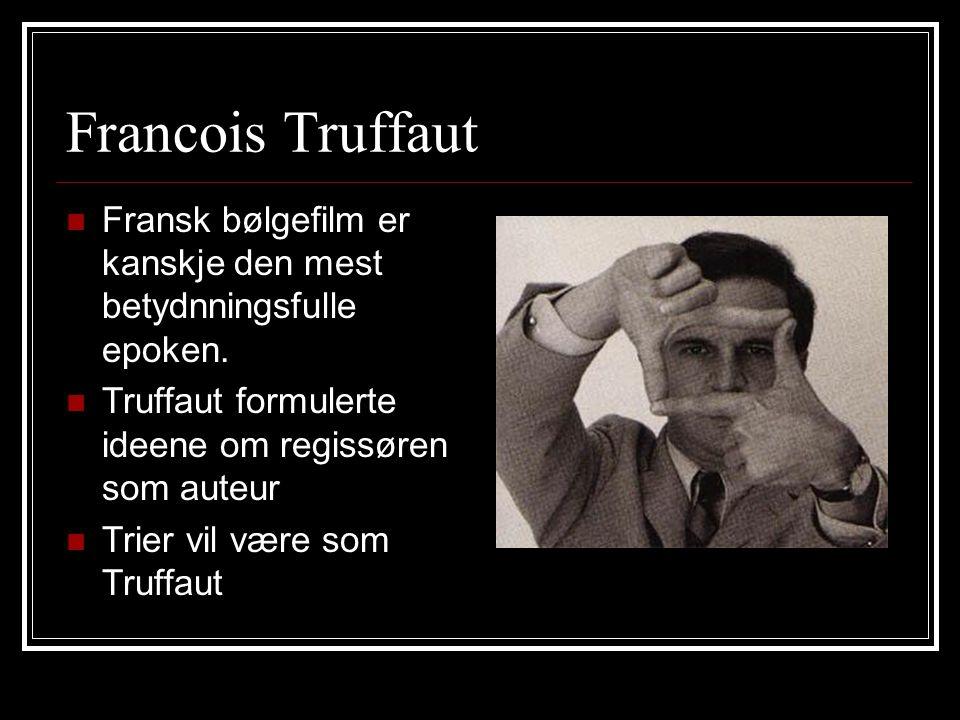 Francois Truffaut Fransk bølgefilm er kanskje den mest betydnningsfulle epoken. Truffaut formulerte ideene om regissøren som auteur.