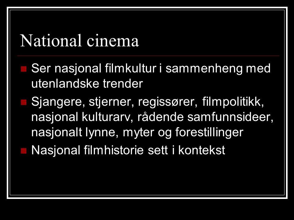 National cinema Ser nasjonal filmkultur i sammenheng med utenlandske trender.