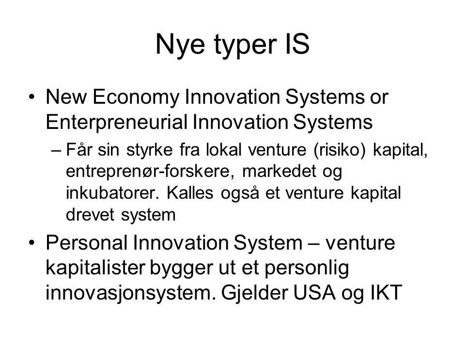 Nye typer IS New Economy Innovation Systems or Enterpreneurial Innovation Systems.