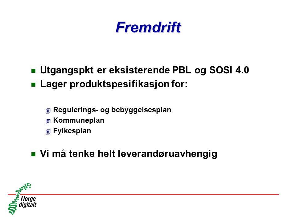 Fremdrift Utgangspkt er eksisterende PBL og SOSI 4.0