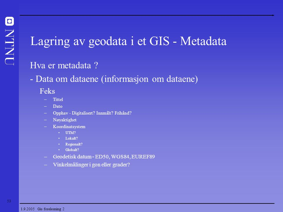 Lagring av geodata i et GIS - Metadata