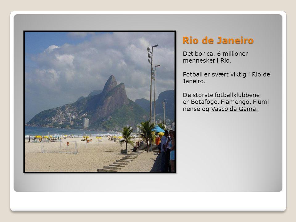 Rio de Janeiro Det bor ca. 6 millioner mennesker i Rio.