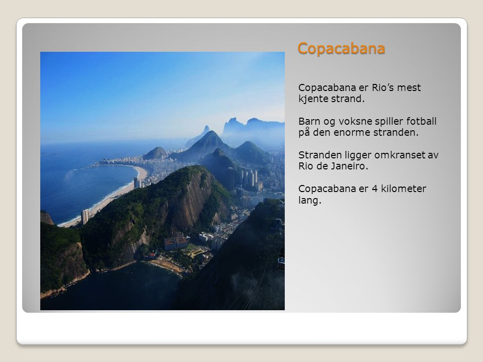 Copacabana Copacabana er Rio's mest kjente strand.