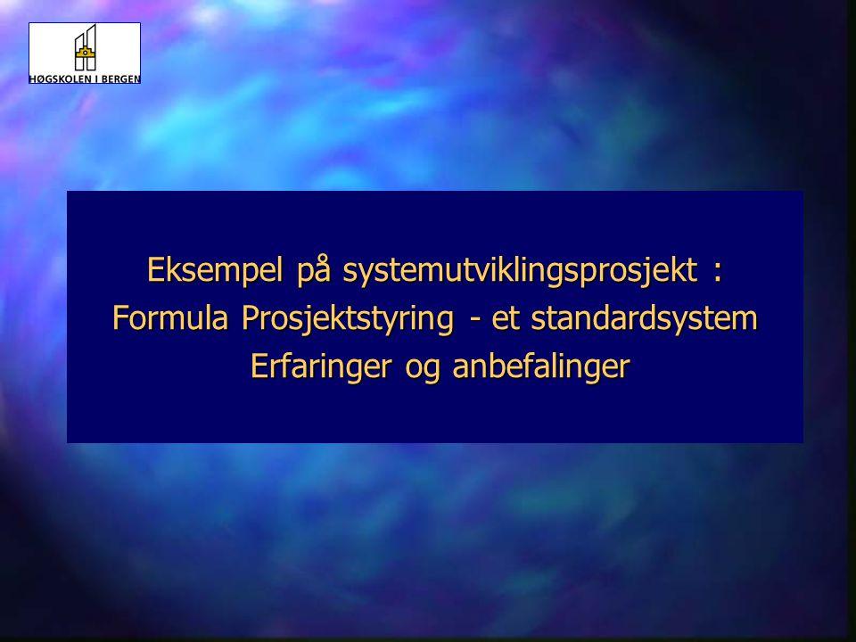 Eksempel på systemutviklingsprosjekt : Formula Prosjektstyring - et standardsystem Erfaringer og anbefalinger