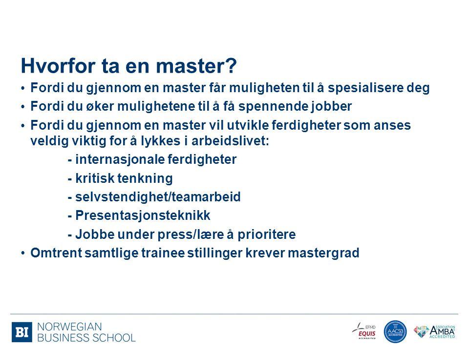 Hvorfor ta en master Fordi du gjennom en master får muligheten til å spesialisere deg. Fordi du øker mulighetene til å få spennende jobber.