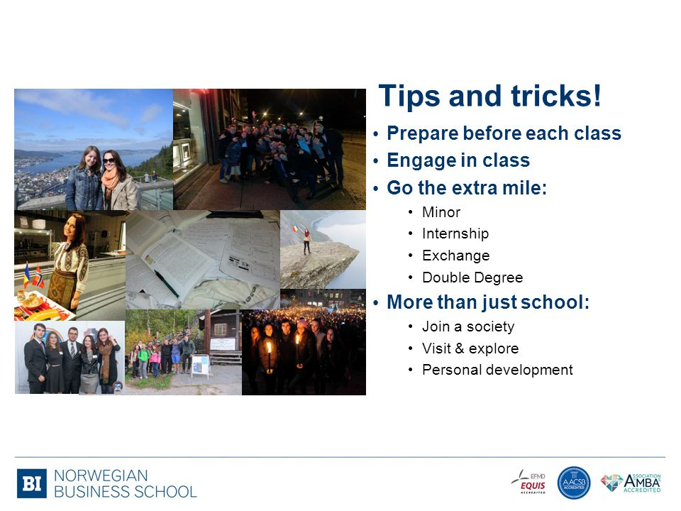 Tips and tricks! Prepare before each class Engage in class