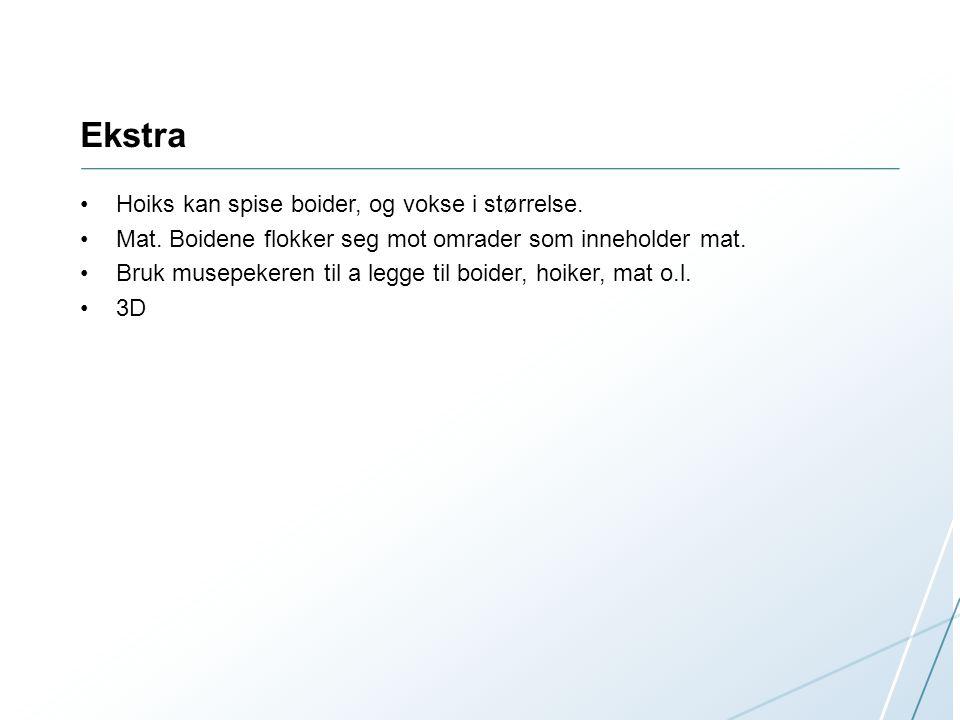 Ekstra Hoiks kan spise boider, og vokse i størrelse.