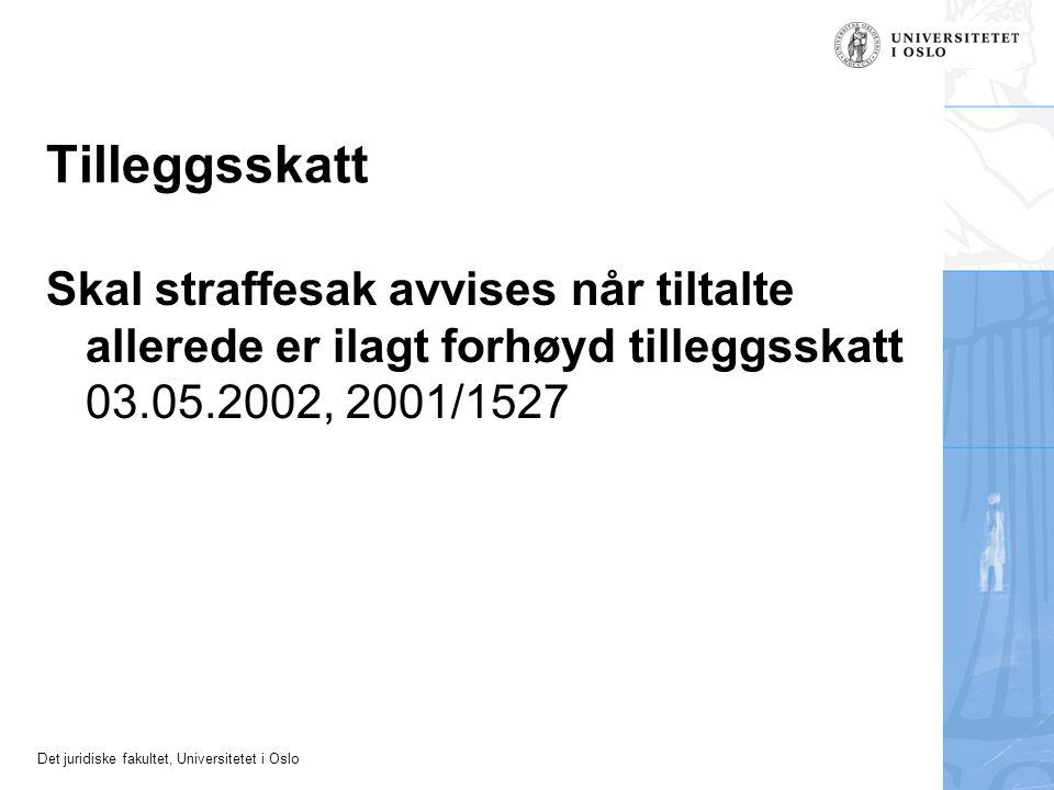 Tilleggsskatt Skal straffesak avvises når tiltalte allerede er ilagt forhøyd tilleggsskatt 03.05.2002, 2001/1527.