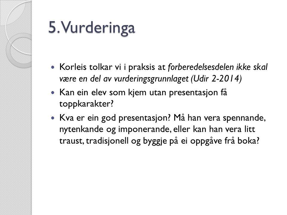5. Vurderinga Korleis tolkar vi i praksis at forberedelsesdelen ikke skal være en del av vurderingsgrunnlaget (Udir 2-2014)