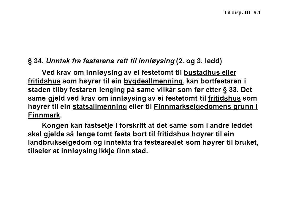 § 34. Unntak frå festarens rett til innløysing (2. og 3. ledd)