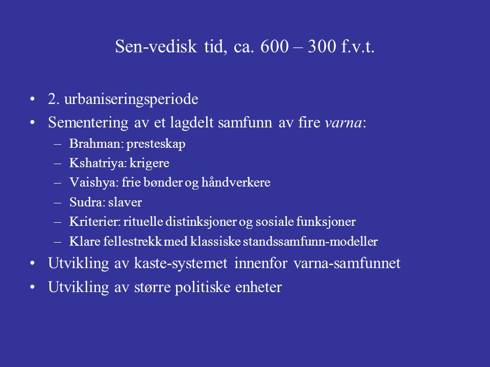 Sen-vedisk tid, ca. 600 – 300 f.v.t. 2. urbaniseringsperiode