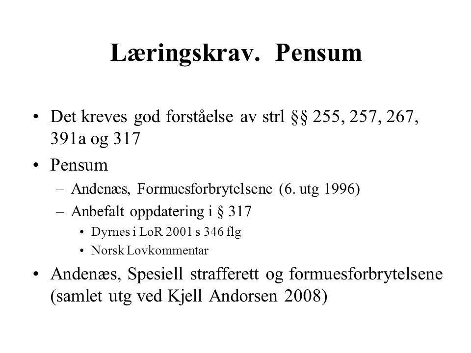 Læringskrav. Pensum Det kreves god forståelse av strl §§ 255, 257, 267, 391a og 317. Pensum. Andenæs, Formuesforbrytelsene (6. utg 1996)